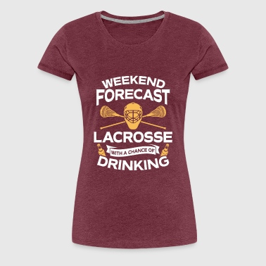 Weekend Forecast Lacrosse With Drinking - Women's Premium T-Shirt
