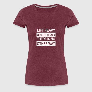 Lifting LIFT HEAVY - Women's Premium T-Shirt