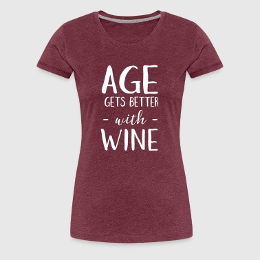 Get Wine Age Gets Better With Wine - Women's Premium T-Shirt