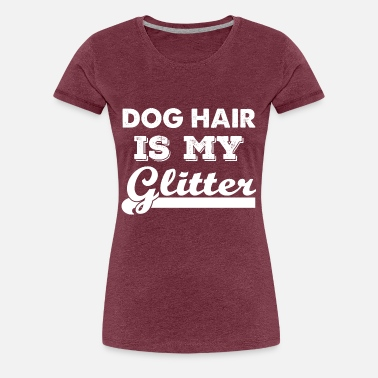 Glitter Dogs Dog Hair Is My Glitter - Women's Premium T-Shirt