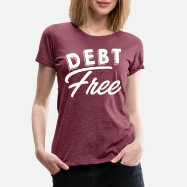 Investing Humor Funny Funny Loan - Debt Free - Banking Money Humor - Women's Premium T-Shirt