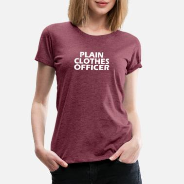 Officer Clothes Funny T Shirt Plain Clothes Officer - Women's Premium T-Shirt