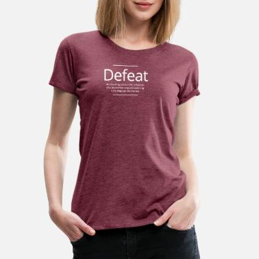 Defeat Defeat - Women's Premium T-Shirt