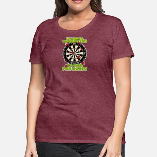 c9f24d8e Funny Darts I m Never Wearing Ideal Gift or Birth Women's Premium T ...