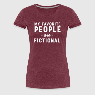 My Favorite People Are Fictional - Women's Premium T-Shirt