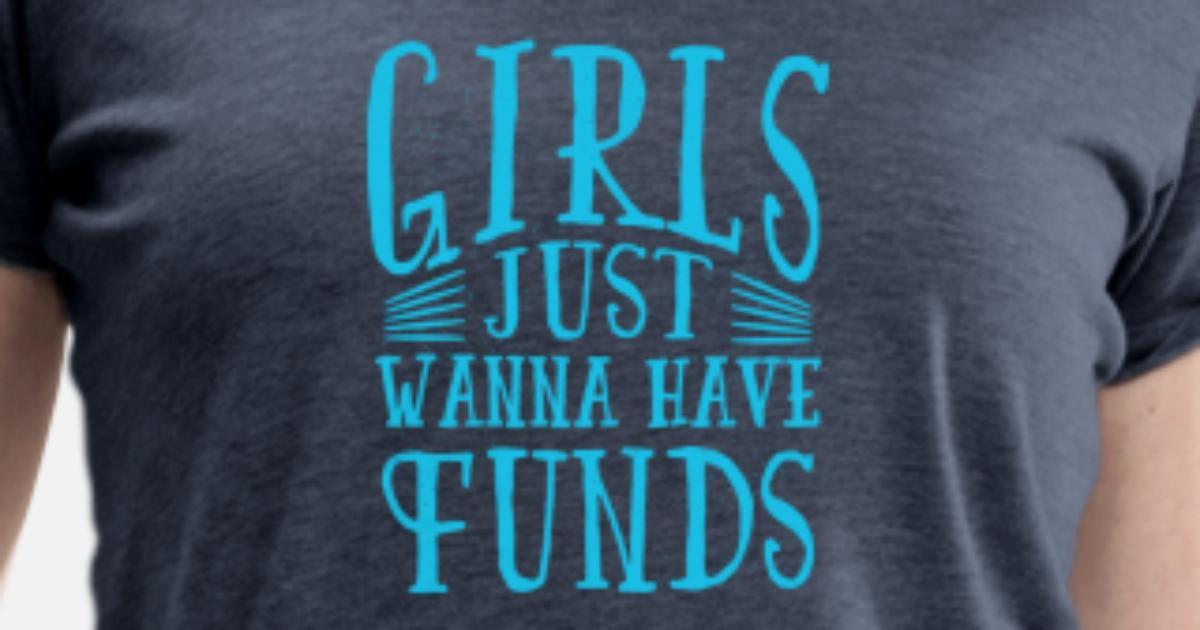 c9357e704 Women's Premium T-ShirtFunny Women Quote - Girls Just Wanna Have Fun