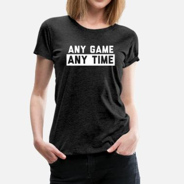 Ani Any Game Any Time - Women's Premium T-Shirt