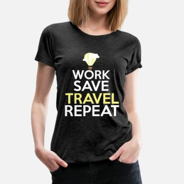 Travel Funny Work Save Travel Repeat Traveling Buddies or - Women's Premium T-Shirt