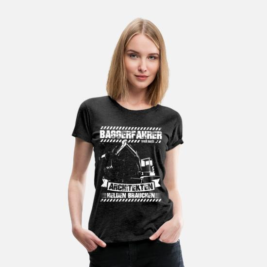 German T-Shirts - Excavator driver because architects also need her - Women's Premium T-Shirt charcoal gray