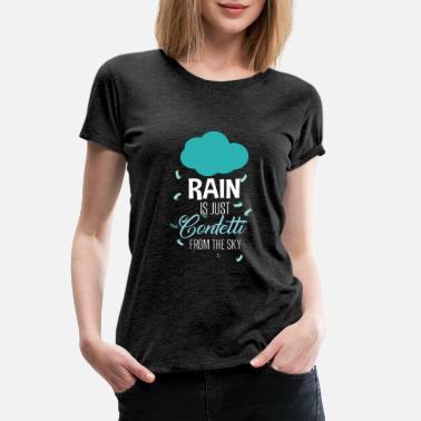 Next Life Rain is just Confetti from the sky motivation gift - Women's Premium T-Shirt