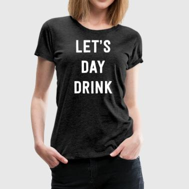 Let's Day Drink - Women's Premium T-Shirt