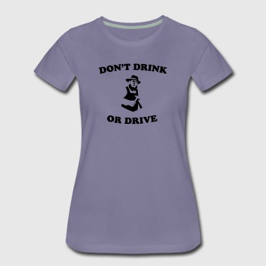 Don't Drink or Drive - Women's Premium T-Shirt
