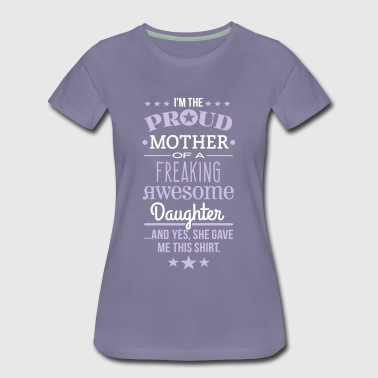Freaking Awesome Daughter - Mother Edition - Women's Premium T-Shirt