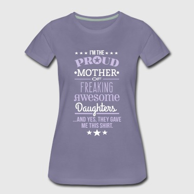 Freaking Awesome Daughters - Mothers Edition - Women's Premium T-Shirt