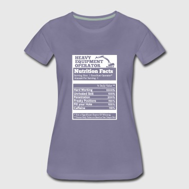 Heavy Equipment Operator Nutrition Facts - Women's Premium T-Shirt
