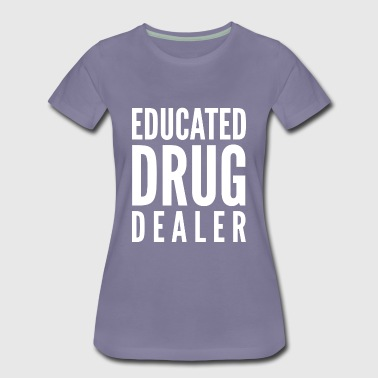 Educated Drug Dealer - Women's Premium T-Shirt