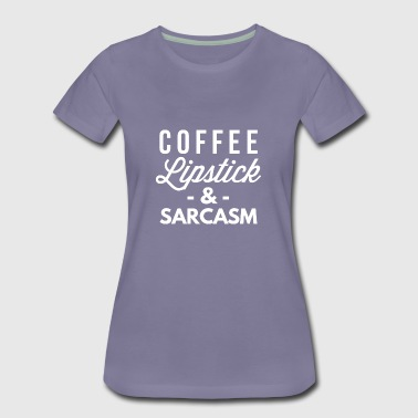 Coffee Lipstick and Sarcasm - Women's Premium T-Shirt