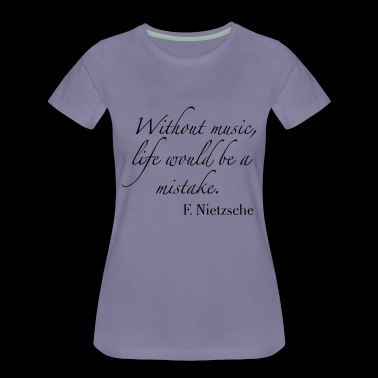 Without Music, life would be a mistake - Women's Premium T-Shirt
