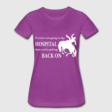 Bronc Rider: Going To The Hospital - Women's Premium T-Shirt