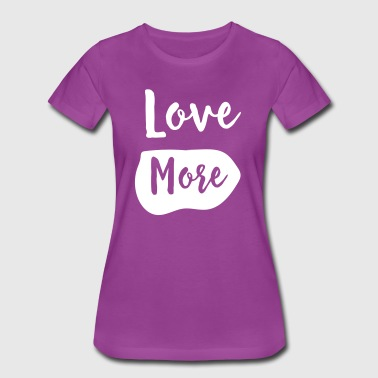 Love More - Women's Premium T-Shirt