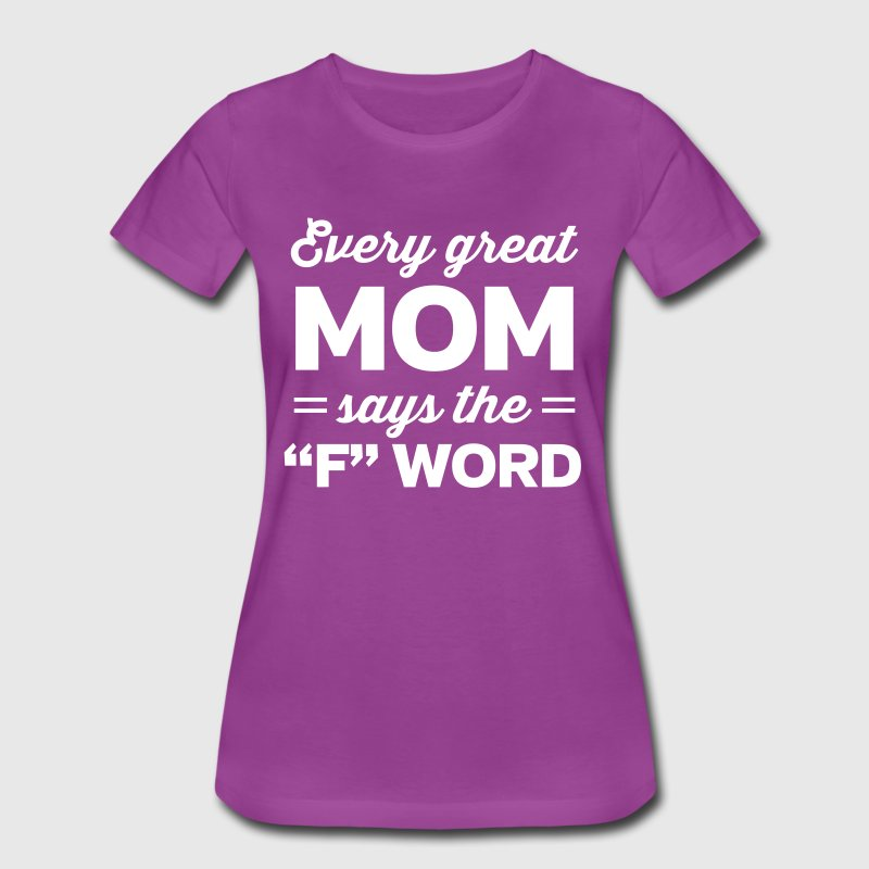 Every great mom says the F word - Women's Premium T-Shirt