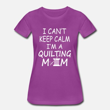 Quilting Mom I'M A QUILTING MOM - Women's Premium T-Shirt