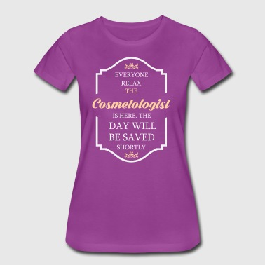 Everyone relax the Cosmetologist is here, the day  - Women's Premium T-Shirt