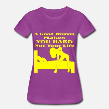 Naughty Good Woman Makes You Hard Not Your Life  - Women's Premium T-Shirt