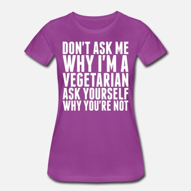 Im Not Vegetarian Dont Ask Me Why Im A Vegetarian - Women's Premium T-Shirt