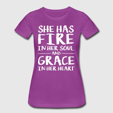 She Has Fire In Her Soul And Grace In Her Heart - Women's Premium T-Shirt