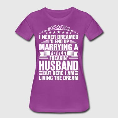 I Never Dreamed Marrying Perfect Husband - Women's Premium T-Shirt