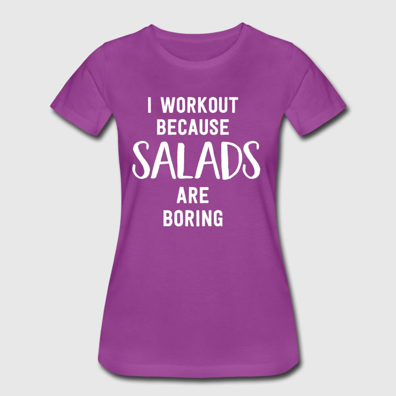 I workout because salads are boring - Women's Premium T-Shirt