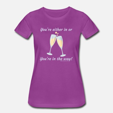 You're either in, or you're in the way! B - Women's Premium T-Shirt