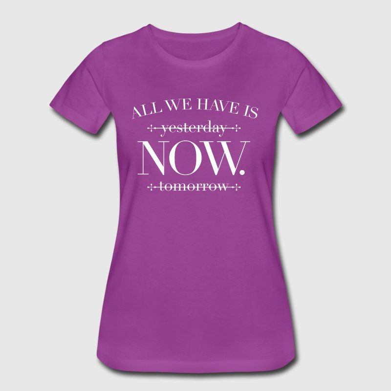 All we have is now - Women's Premium T-Shirt