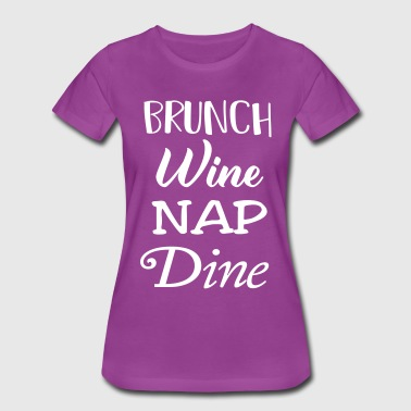 Brunch Wine Nap Dine - Women's Premium T-Shirt