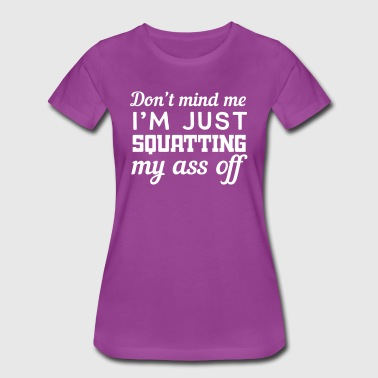 Do The Ton Don't mind me I'm just squatting my ass off - Women's Premium T-Shirt