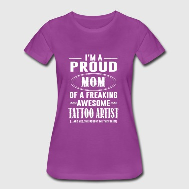 Tattoo artist - Proud mom of the freaking awesome - Women's Premium T-Shirt