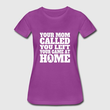 You Left Your Game At You Left Your Game At Home Funny Softball - Women's Premium T-Shirt