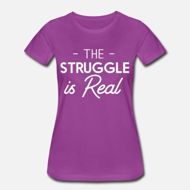 Struggle The struggle is real - Women's Premium T-Shirt