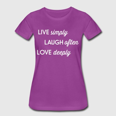 Live simply. Laugh often. Love deeply - Women's Premium T-Shirt