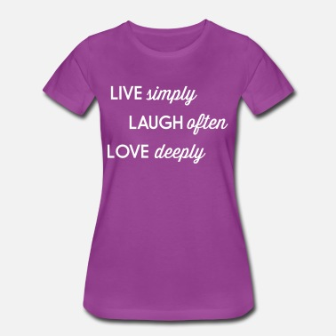 Live Simply Live simply. Laugh often. Love deeply - Women's Premium T-Shirt