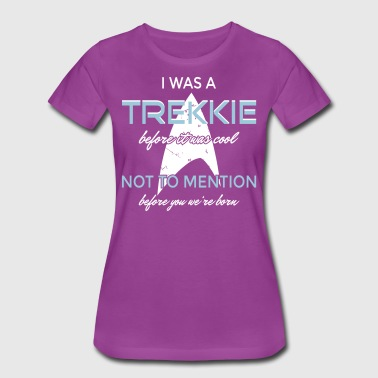 I Was A Nerd Before It Was Cool I was a Trekkie before it was cool! - Women's Premium T-Shirt
