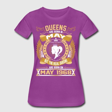 The Real Queens Are Born On May 1968 - Women's Premium T-Shirt