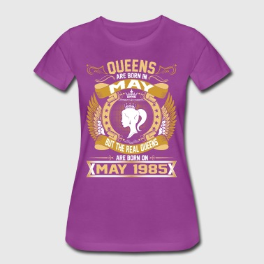The Real Queens Are Born On May 1985 - Women's Premium T-Shirt