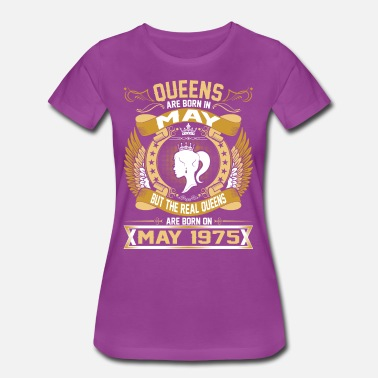 Born May 1975 The Real Queens Are Born On May 1975 - Women's Premium T-Shirt