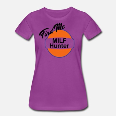 Fuck Exchange Find Me Milf Hunter be found humor funny - Women's Premium T-Shirt