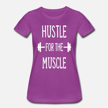 Hustle For That Muscle Hustle for the muscle - Women's Premium T-Shirt