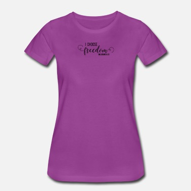Freedom Design I Choose Freedom Christian Design - Women's Premium T-Shirt