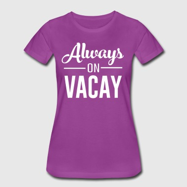 Always on Vacay - Women's Premium T-Shirt
