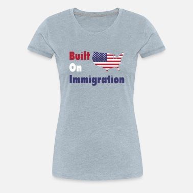 Refugees Welcome built on immigration - Women's Premium T-Shirt